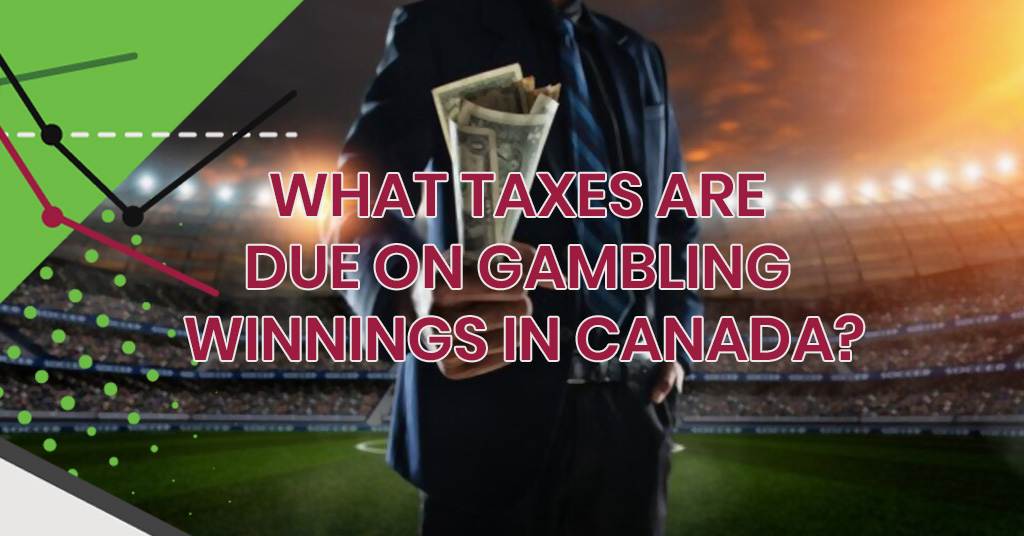 What Taxes Are Due on Gambling Winnings in Canada?