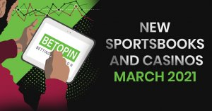 New Sportsbooks and Casinos to Check Out in March
